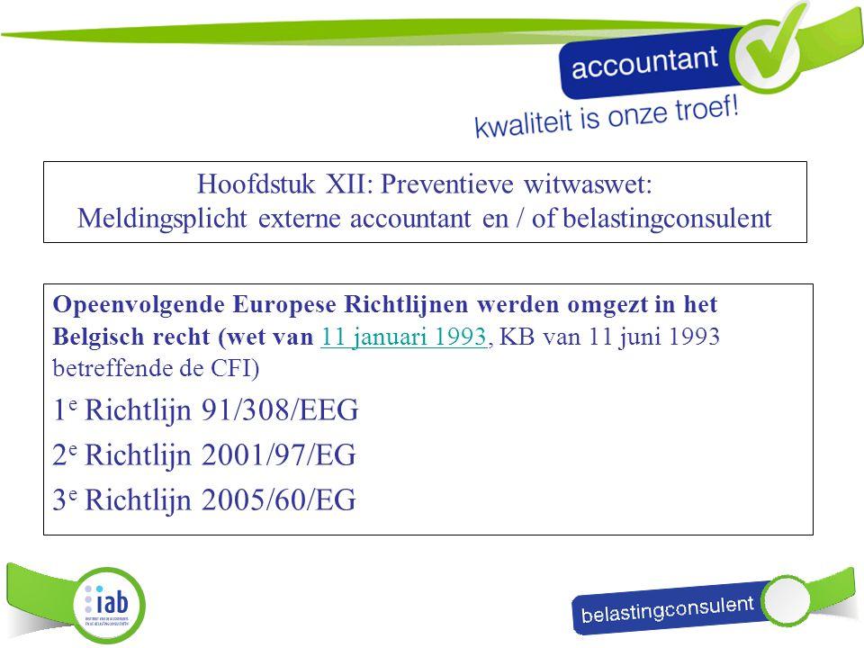 Hoofdstuk XII: Preventieve witwaswet: Meldingsplicht externe accountant en / of belastingconsulent Opeenvolgende Europese Richtlijnen werden omgezt in