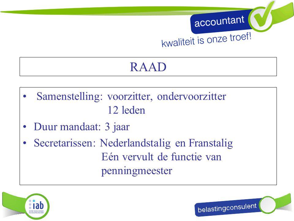 RAAD Samenstelling: voorzitter, ondervoorzitter 12 leden Duur mandaat: 3 jaar Secretarissen: Nederlandstalig en Franstalig Eén vervult de functie van