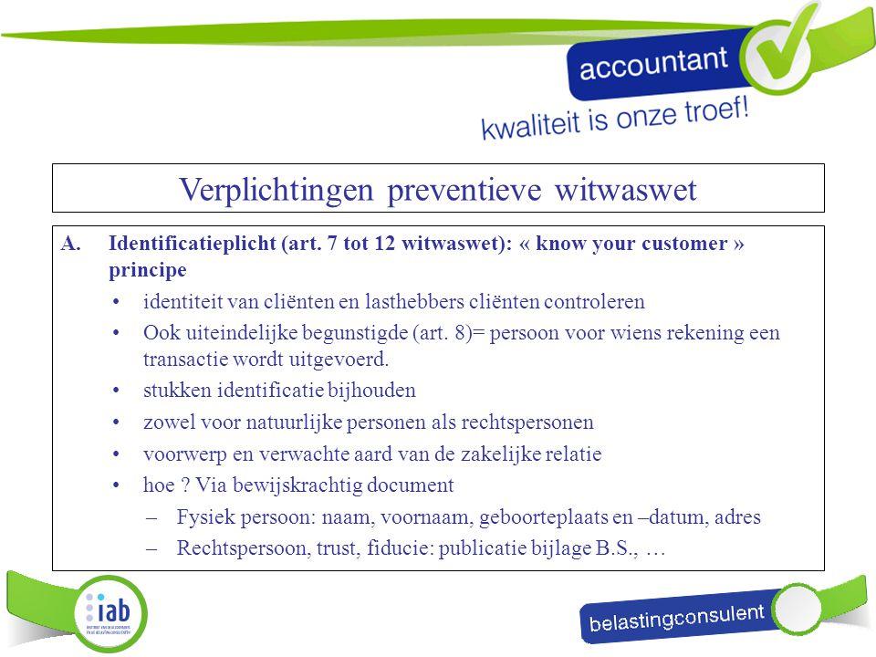 A.Identificatieplicht (art. 7 tot 12 witwaswet): « know your customer » principe identiteit van cliënten en lasthebbers cliënten controleren Ook uitei