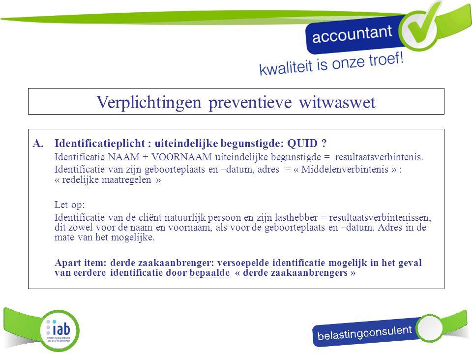 A.Identificatieplicht : uiteindelijke begunstigde: QUID ? Identificatie NAAM + VOORNAAM uiteindelijke begunstigde = resultaatsverbintenis. Identificat