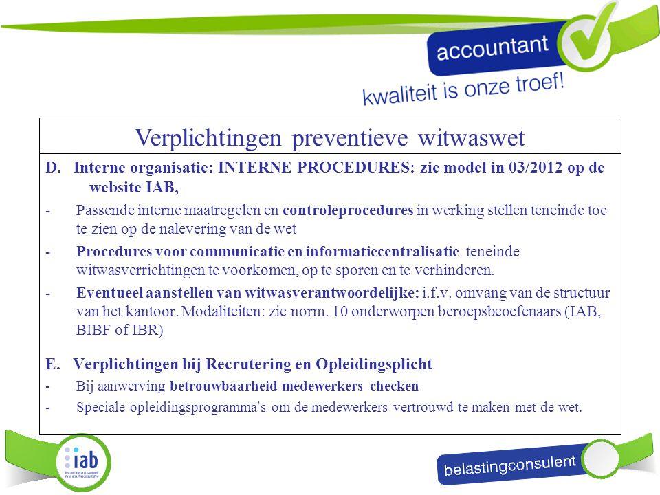 D. Interne organisatie: INTERNE PROCEDURES: zie model in 03/2012 op de website IAB, -Passende interne maatregelen en controleprocedures in werking ste