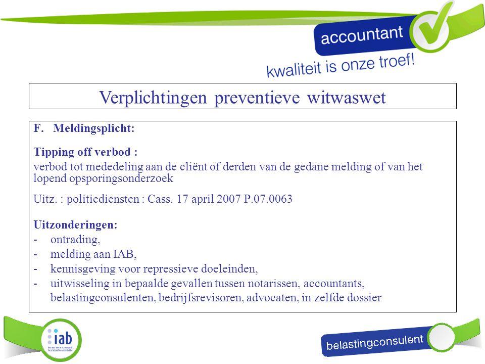 F. Meldingsplicht: Tipping off verbod : verbod tot mededeling aan de cliënt of derden van de gedane melding of van het lopend opsporingsonderzoek Uitz