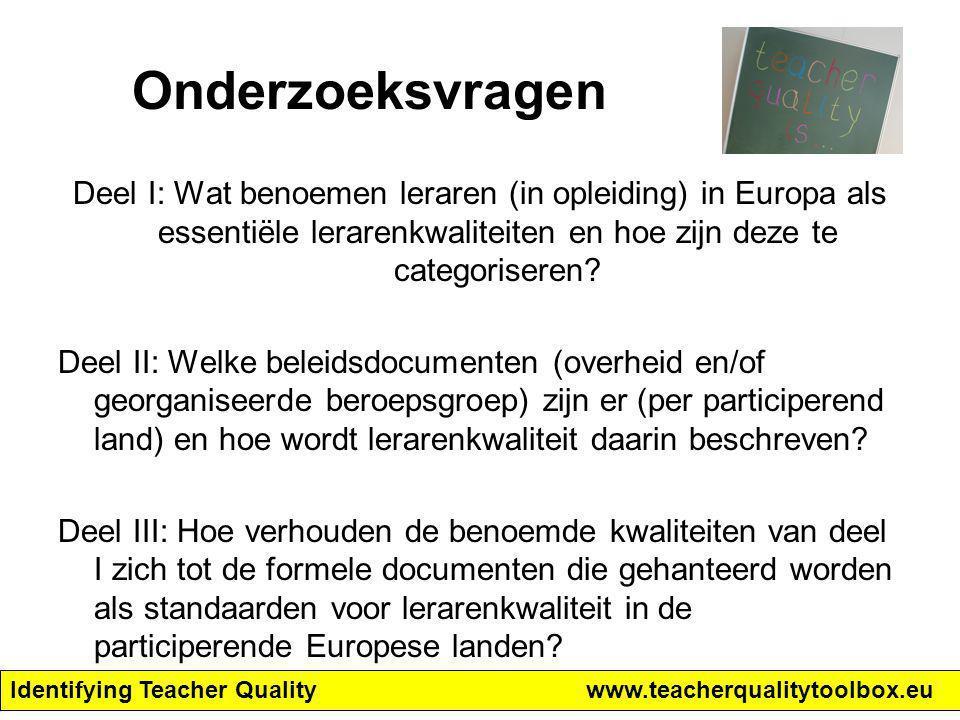 Identifying Teacher Qualitywww.teacherqualitytoolbox.eu Onderzoeksvragen Deel I: Wat benoemen leraren (in opleiding) in Europa als essentiële lerarenk