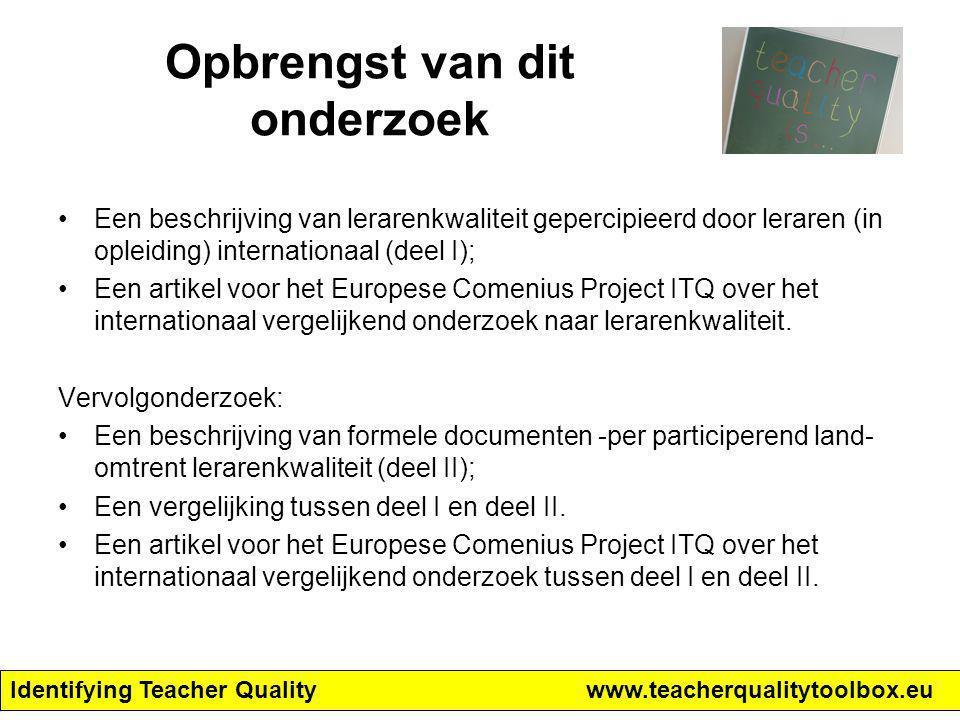 Identifying Teacher Qualitywww.teacherqualitytoolbox.eu Opbrengst van dit onderzoek Een beschrijving van lerarenkwaliteit gepercipieerd door leraren (