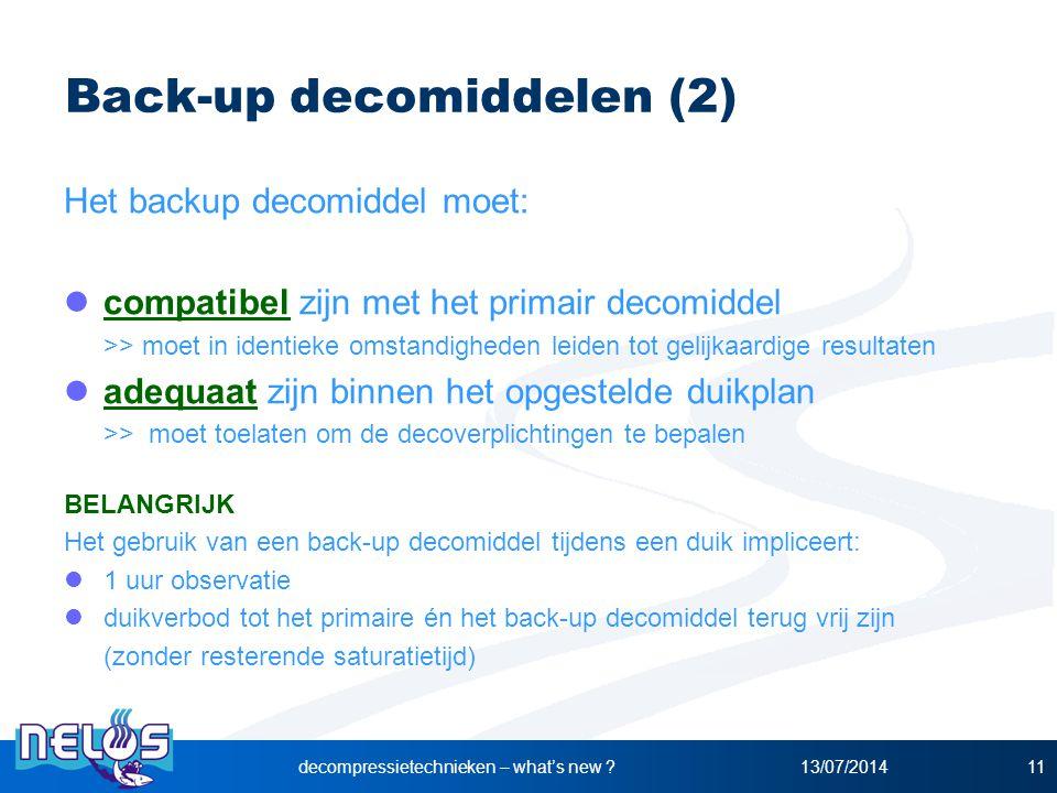 13/07/2014decompressietechnieken – what's new ?11 Back-up decomiddelen (2) Het backup decomiddel moet: compatibel zijn met het primair decomiddel >> m