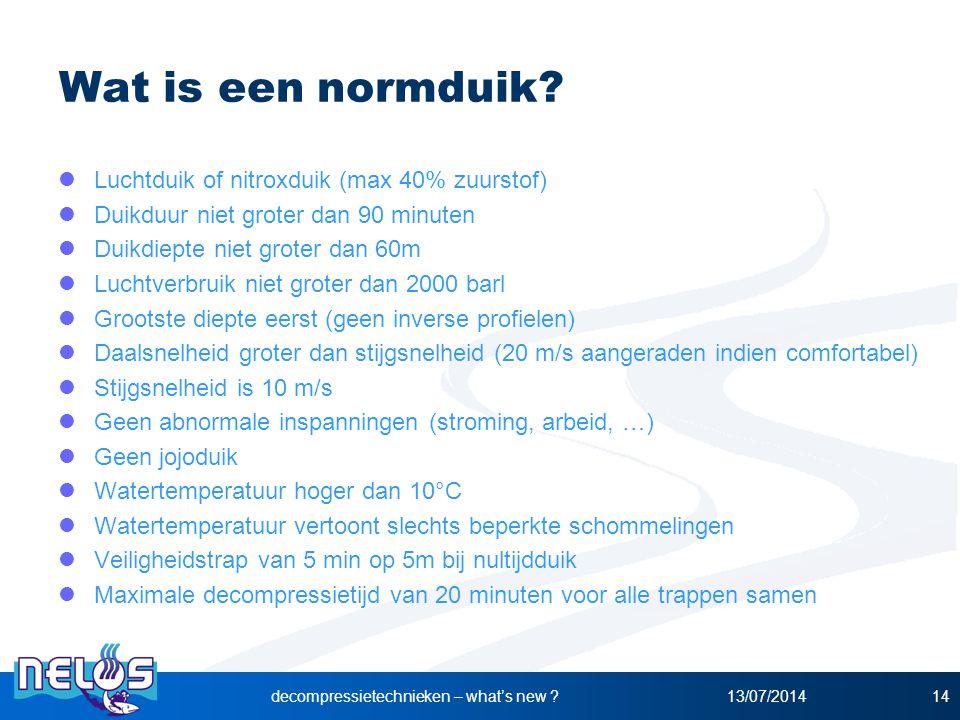 13/07/2014decompressietechnieken – what's new ?14 Wat is een normduik? Luchtduik of nitroxduik (max 40% zuurstof) Duikduur niet groter dan 90 minuten