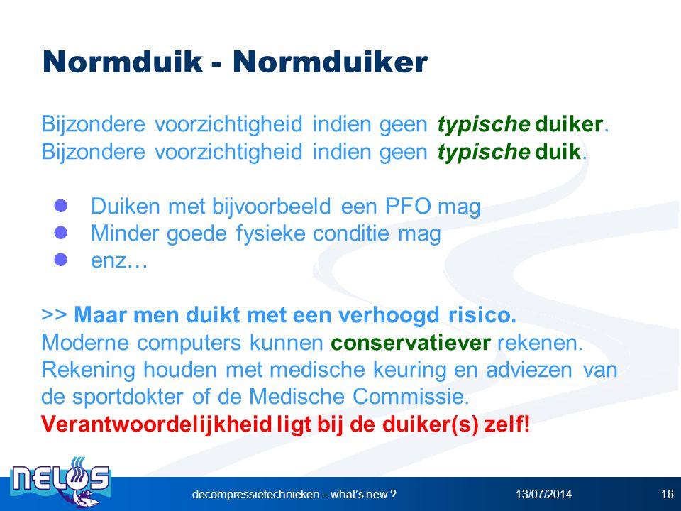 13/07/2014decompressietechnieken – what's new ?16 Normduik - Normduiker Bijzondere voorzichtigheid indien geen typische duiker. Bijzondere voorzichtig