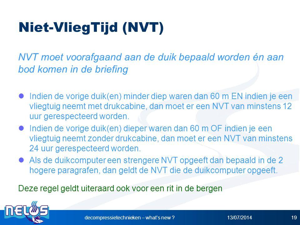 13/07/2014decompressietechnieken – what's new ?19 Niet-VliegTijd (NVT) NVT moet voorafgaand aan de duik bepaald worden én aan bod komen in de briefing