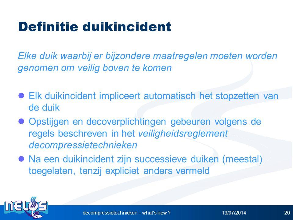 13/07/2014decompressietechnieken – what's new ?20 Definitie duikincident Elke duik waarbij er bijzondere maatregelen moeten worden genomen om veilig b