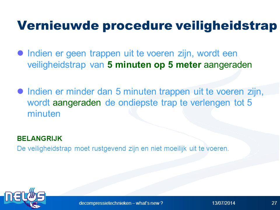 13/07/2014decompressietechnieken – what's new ?27 Vernieuwde procedure veiligheidstrap Indien er geen trappen uit te voeren zijn, wordt een veiligheid