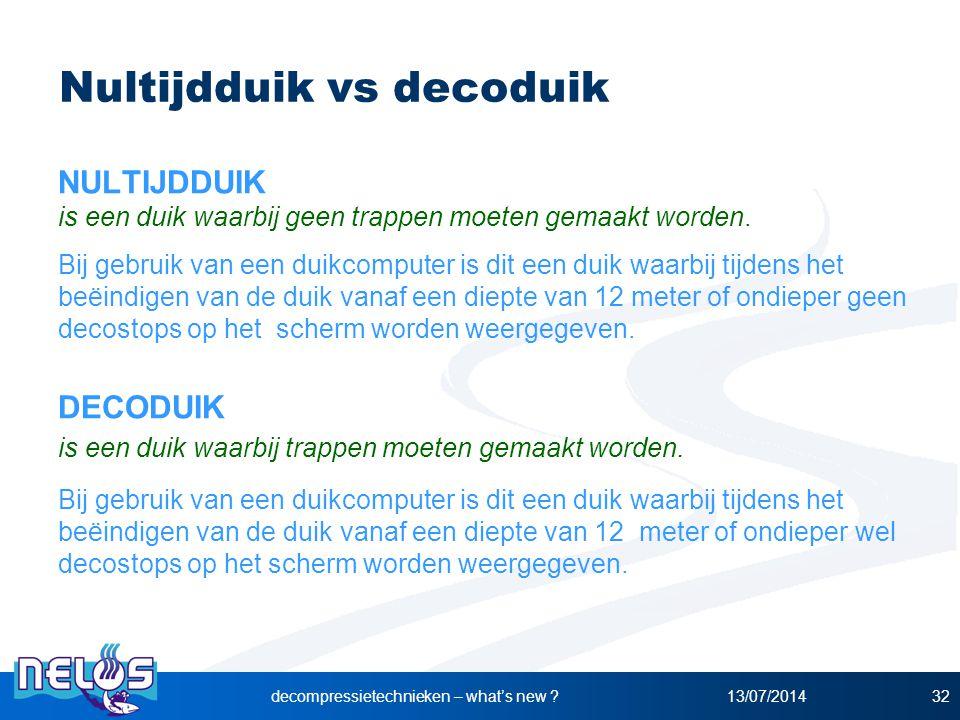 13/07/2014decompressietechnieken – what's new ?32 Nultijdduik vs decoduik NULTIJDDUIK is een duik waarbij geen trappen moeten gemaakt worden. Bij gebr