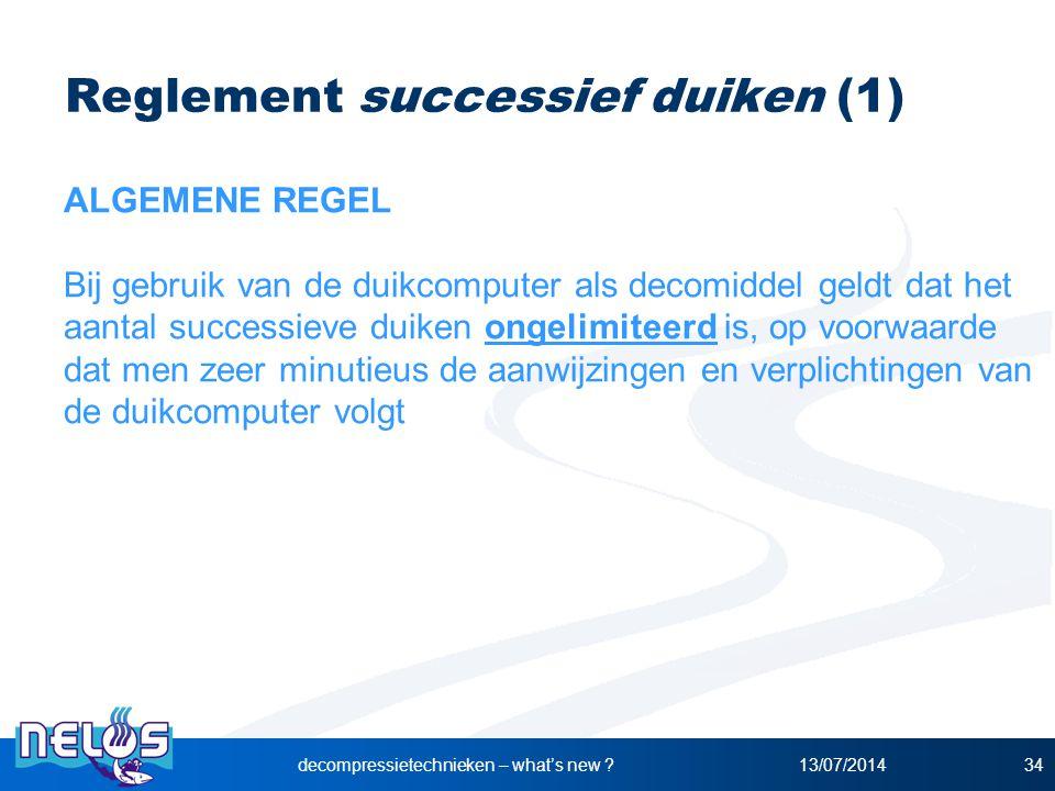 13/07/2014decompressietechnieken – what's new ?34 Reglement successief duiken (1) ALGEMENE REGEL Bij gebruik van de duikcomputer als decomiddel geldt