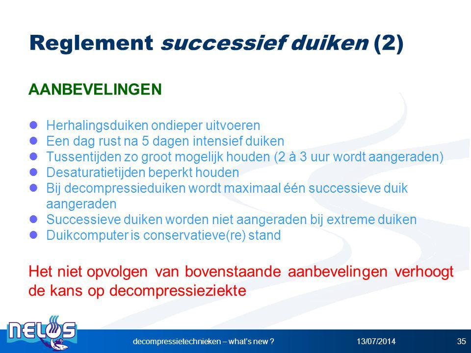 13/07/2014decompressietechnieken – what's new ?35 Reglement successief duiken (2) AANBEVELINGEN Herhalingsduiken ondieper uitvoeren Een dag rust na 5