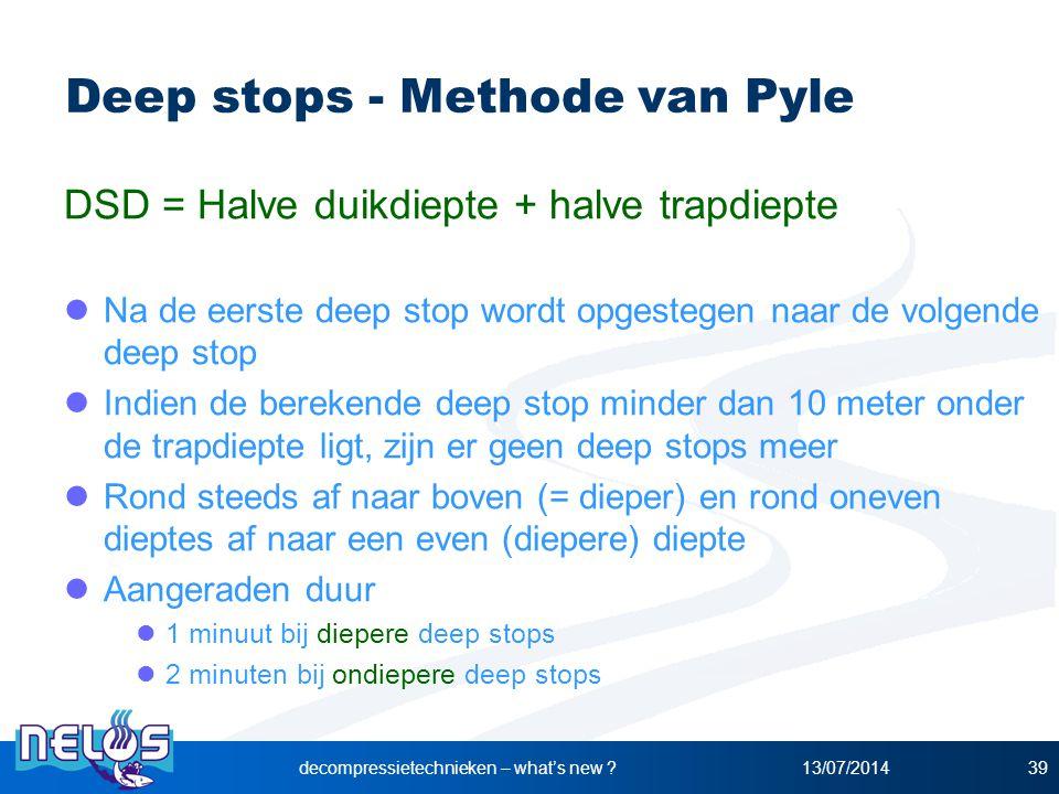 13/07/2014decompressietechnieken – what's new ?39 Deep stops - Methode van Pyle DSD = Halve duikdiepte + halve trapdiepte Na de eerste deep stop wordt