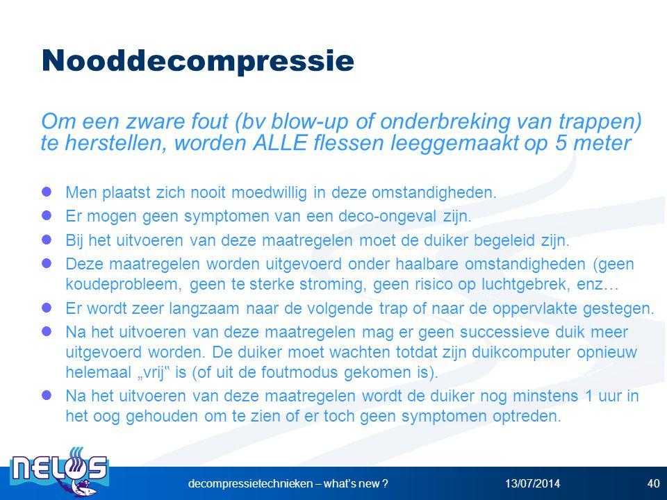 13/07/2014decompressietechnieken – what's new ?40 Nooddecompressie Om een zware fout (bv blow-up of onderbreking van trappen) te herstellen, worden AL