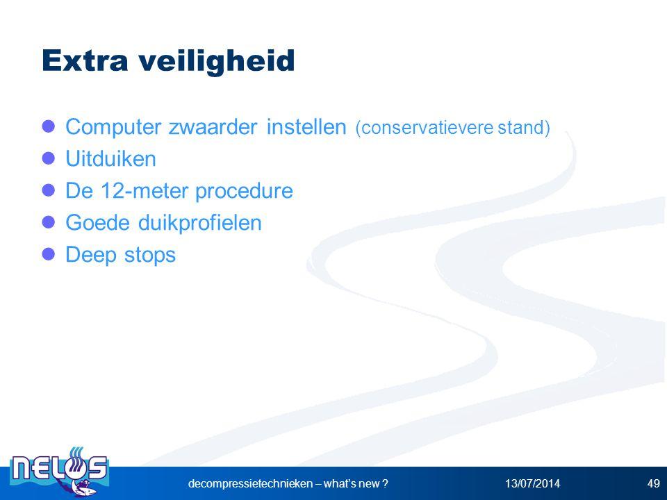 13/07/2014decompressietechnieken – what's new ?49 Extra veiligheid Computer zwaarder instellen (conservatievere stand) Uitduiken De 12-meter procedure