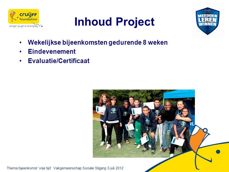 Inhoud Project Wekelijkse bijeenkomsten gedurende 8 weken Eindevenement Evaluatie/Certificaat Thema bijeenkomst 'vrije tijd' Vakgemeenschap Sociale Stijging 5 juli 2012