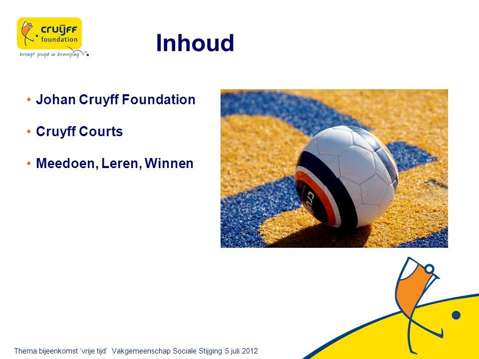 Johan Cruyff Foundation Cruyff Courts Meedoen, Leren, Winnen Inhoud Thema bijeenkomst 'vrije tijd' Vakgemeenschap Sociale Stijging 5 juli 2012
