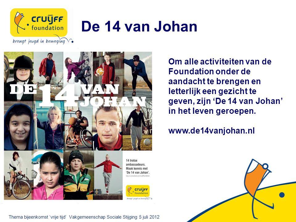 De 14 van Johan Om alle activiteiten van de Foundation onder de aandacht te brengen en letterlijk een gezicht te geven, zijn 'De 14 van Johan' in het leven geroepen.