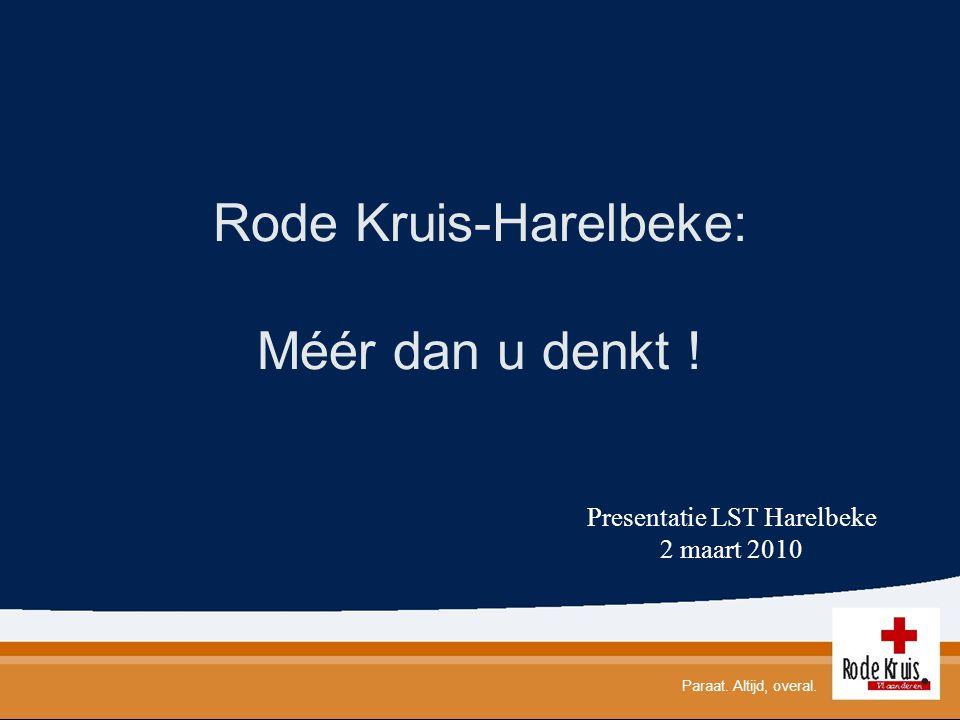 Rode Kruis-Harelbeke: Méér dan u denkt ! Paraat. Altijd, overal. Presentatie LST Harelbeke 2 maart 2010