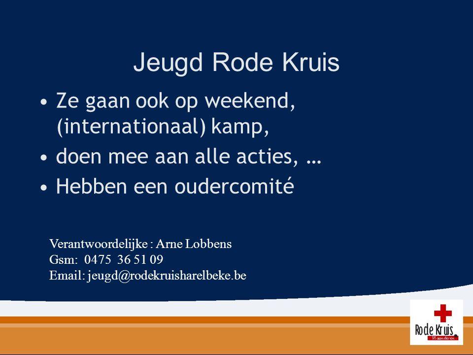 Jeugd Rode Kruis Ze gaan ook op weekend, (internationaal) kamp, doen mee aan alle acties, … Hebben een oudercomité Verantwoordelijke : Arne Lobbens Gs