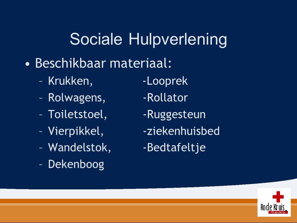 Sociale Hulpverlening Beschikbaar materiaal: –Krukken, -Looprek –Rolwagens,-Rollator –Toiletstoel,-Ruggesteun –Vierpikkel,-ziekenhuisbed –Wandelstok,-