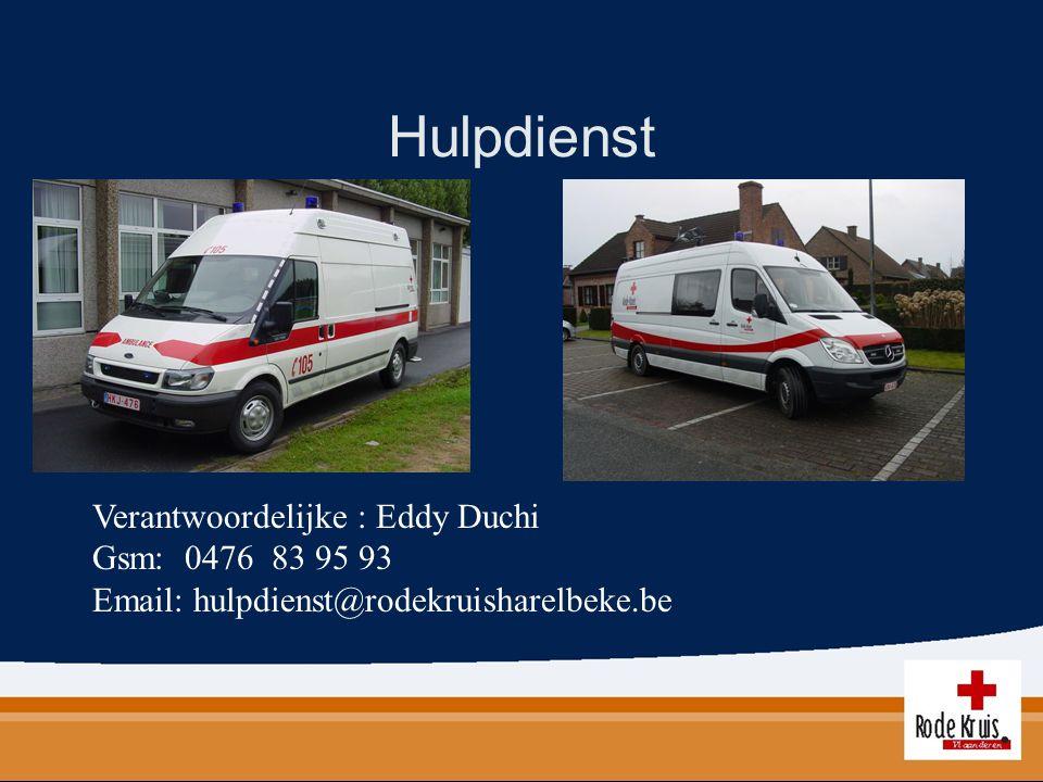 Hulpdienst Verantwoordelijke : Eddy Duchi Gsm: 0476 83 95 93 Email: hulpdienst@rodekruisharelbeke.be