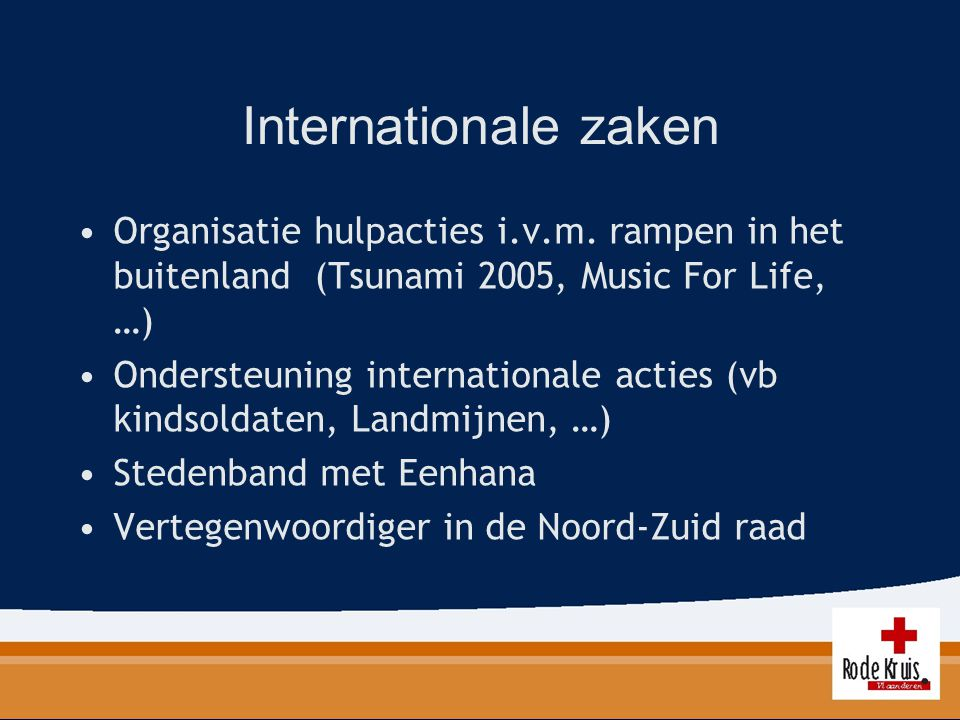Internationale zaken Organisatie hulpacties i.v.m. rampen in het buitenland (Tsunami 2005, Music For Life, …) Ondersteuning internationale acties (vb