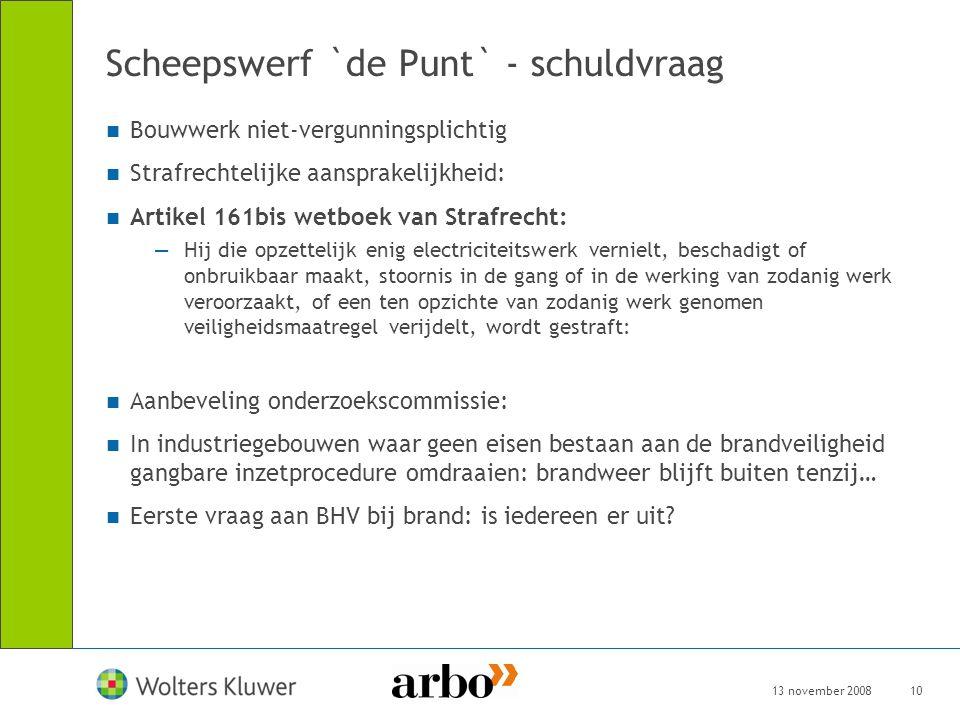 13 november 200810 Scheepswerf `de Punt` - schuldvraag Bouwwerk niet-vergunningsplichtig Strafrechtelijke aansprakelijkheid: Artikel 161bis wetboek va