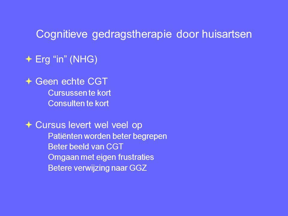 """Cognitieve gedragstherapie door huisartsen  Erg """"in"""" (NHG)  Geen echte CGT Cursussen te kort Consulten te kort  Cursus levert wel veel op Patiënten"""