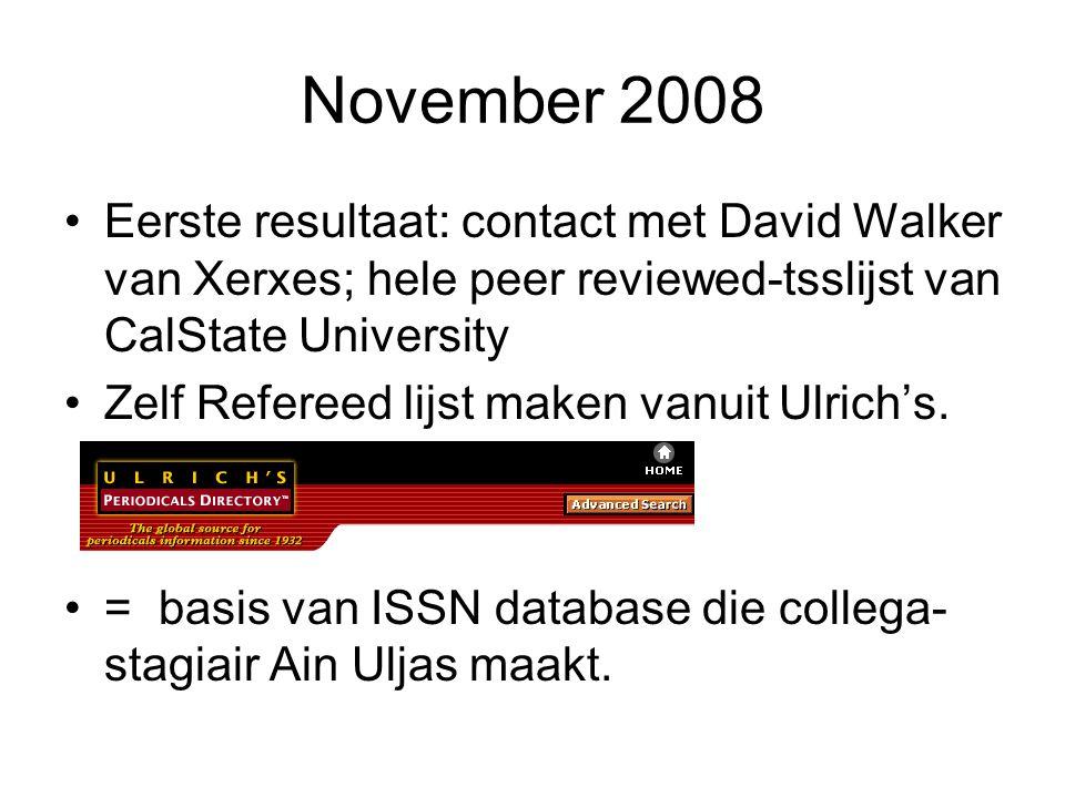 November 2008 Eerste resultaat: contact met David Walker van Xerxes; hele peer reviewed-tsslijst van CalState University Zelf Refereed lijst maken vanuit Ulrich's.
