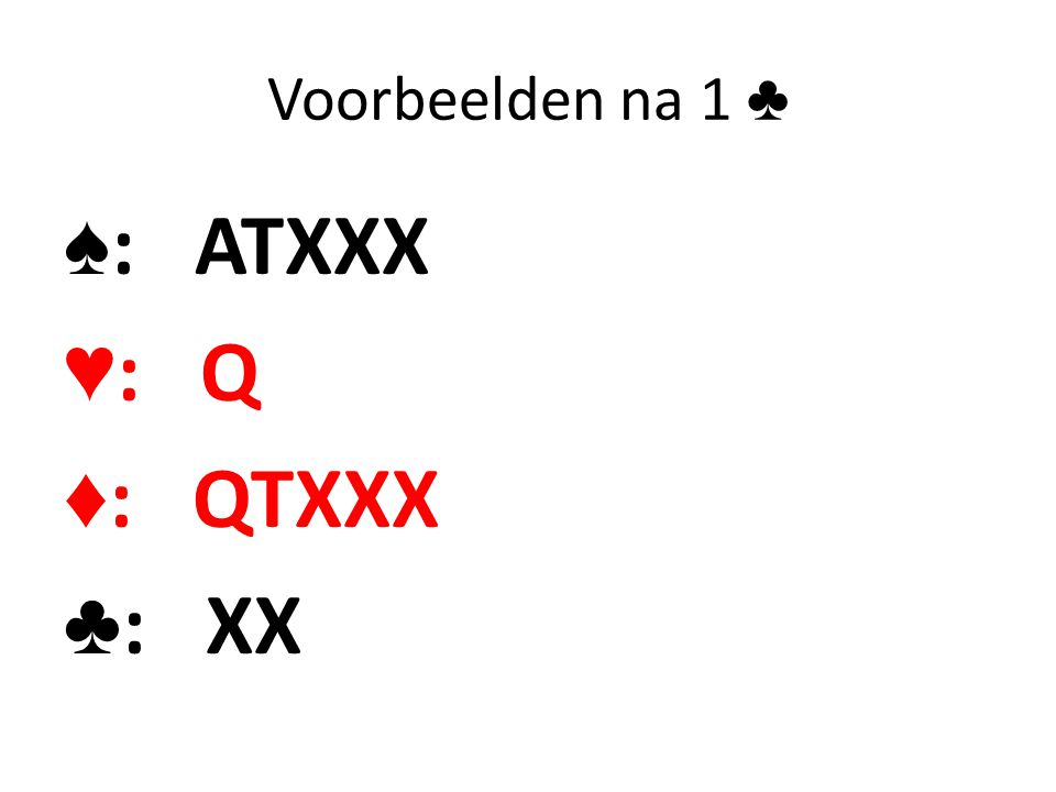 Voorbeelden na 1 ♣ ♠ : ATXXX ♥ : Q ♦ : QTXXX ♣ : XX