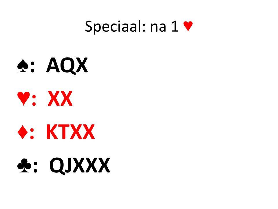 Speciaal: na 1 ♥ ♠ : AQX ♥ : XX ♦ : KTXX ♣ : QJXXX