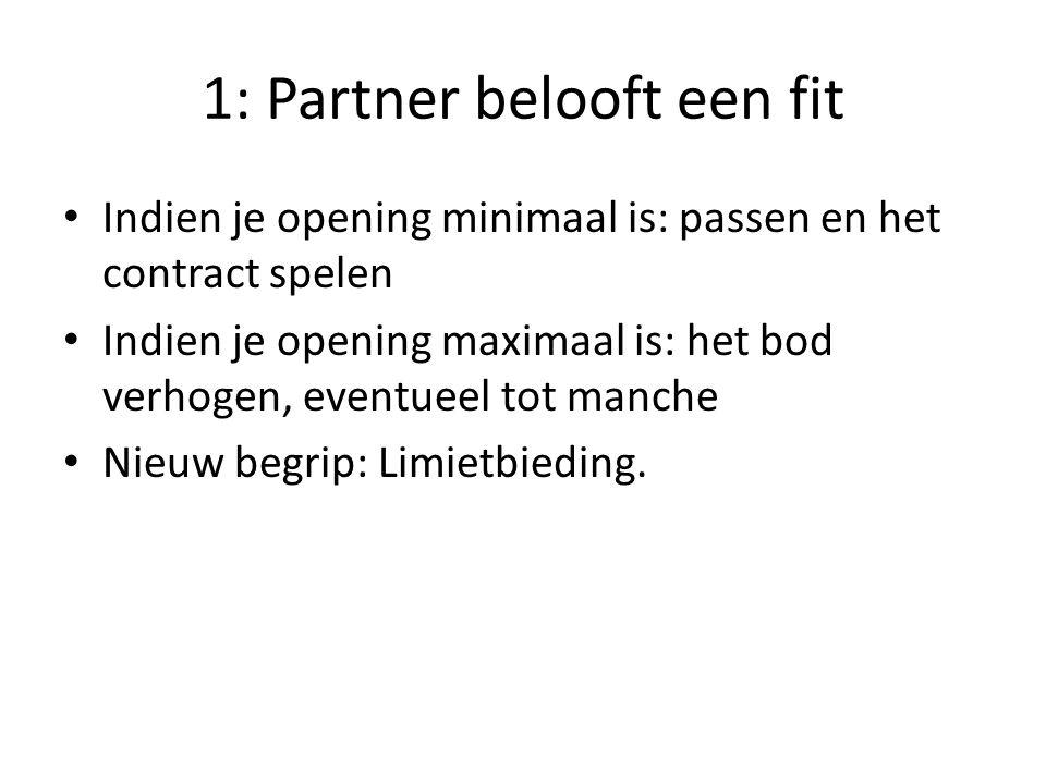 1: Partner belooft een fit Indien je opening minimaal is: passen en het contract spelen Indien je opening maximaal is: het bod verhogen, eventueel tot