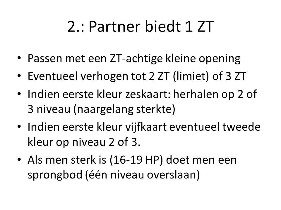 2.: Partner biedt 1 ZT Passen met een ZT-achtige kleine opening Eventueel verhogen tot 2 ZT (limiet) of 3 ZT Indien eerste kleur zeskaart: herhalen op