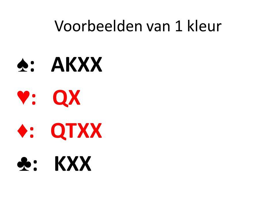 Voorbeelden van 1 kleur ♠ : AKQX ♥ : AK ♦ : KXXXX ♣ : XX