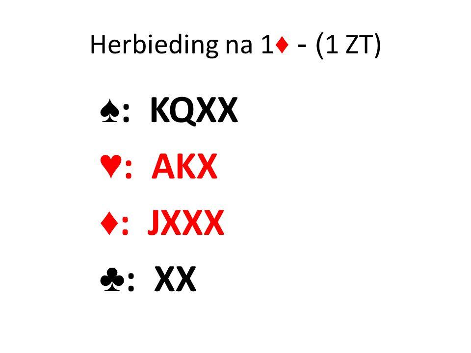 Herbieding na 1 ♦ - ( 1 ZT) ♠ : KQXX ♥ : AKX ♦ : JXXX ♣ : XX