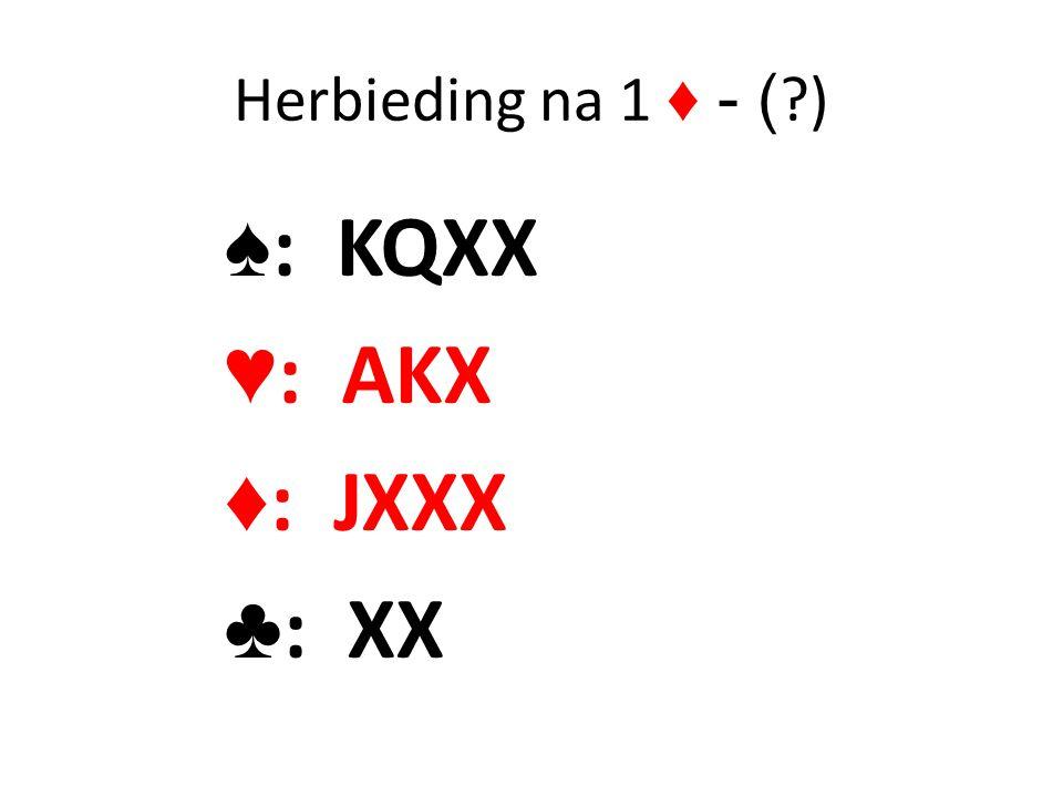 Herbieding na 1 ♦ - ( ?) ♠ : KQXX ♥ : AKX ♦ : JXXX ♣ : XX