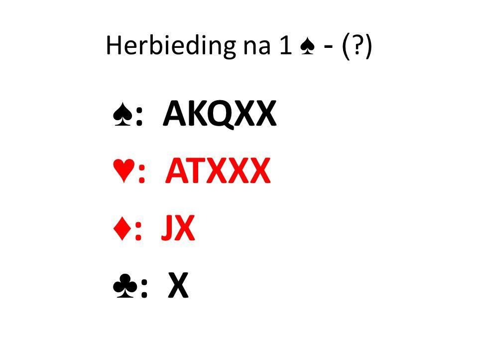 Herbieding na 1 ♠ - ( ?) ♠ : AKQXX ♥ : ATXXX ♦ : JX ♣ : X