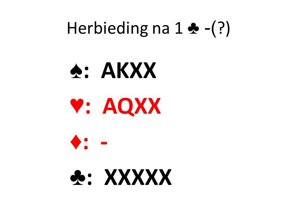 Herbieding na 1 ♣ -( ?) ♠ : AKXX ♥ : AQXX ♦ : - ♣ : XXXXX