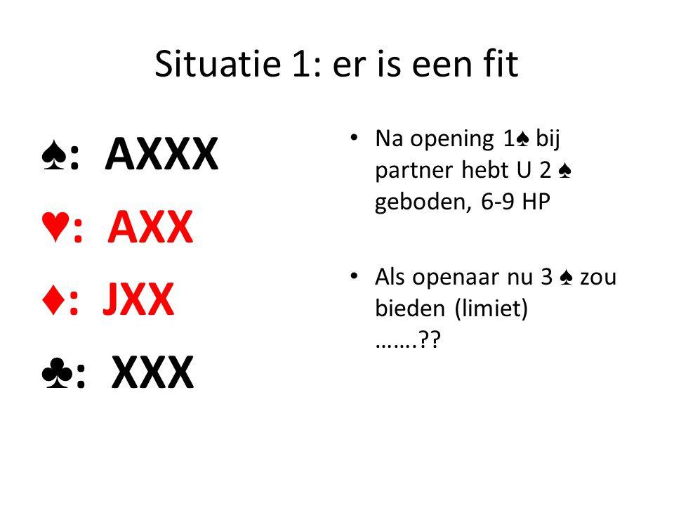 Situatie 1: er is een fit ♠ : AXXX ♥ : AXX ♦ : JXX ♣ : XXX Na opening 1 ♠ bij partner hebt U 2 ♠ geboden, 6-9 HP Als openaar nu 3 ♠ zou bieden (limiet