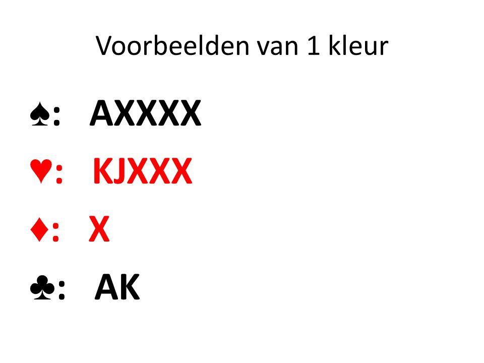 Voorbeelden van 1 kleur ♠ : AXXXX ♥ : KJXXX ♦ : X ♣ : AK