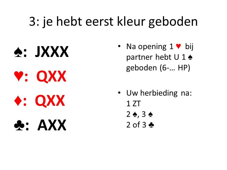 3: je hebt eerst kleur geboden ♠ : JXXX ♥ : QXX ♦ : QXX ♣ : AXX Na opening 1 ♥ bij partner hebt U 1 ♠ geboden (6-… HP) Uw herbieding na: 1 ZT 2 ♠, 3 ♠