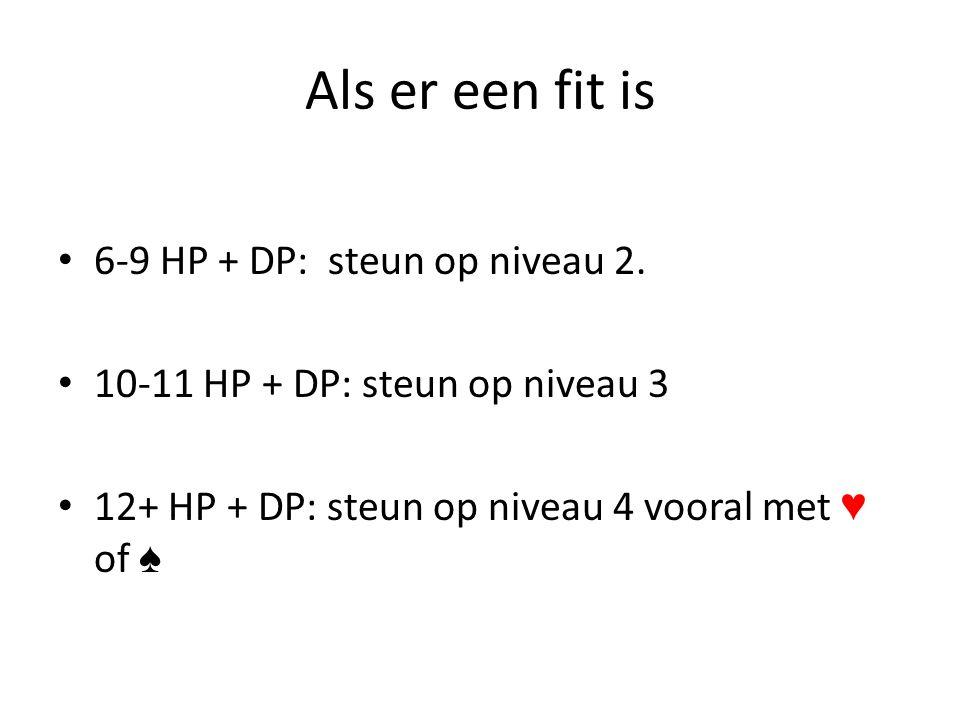 Als er een fit is 6-9 HP + DP: steun op niveau 2. 10-11 HP + DP: steun op niveau 3 12+ HP + DP: steun op niveau 4 vooral met ♥ of ♠