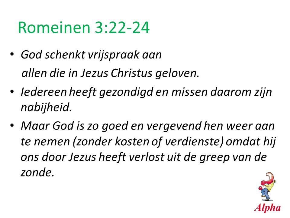 Romeinen 3:22-24 God schenkt vrijspraak aan allen die in Jezus Christus geloven. Iedereen heeft gezondigd en missen daarom zijn nabijheid. Maar God is