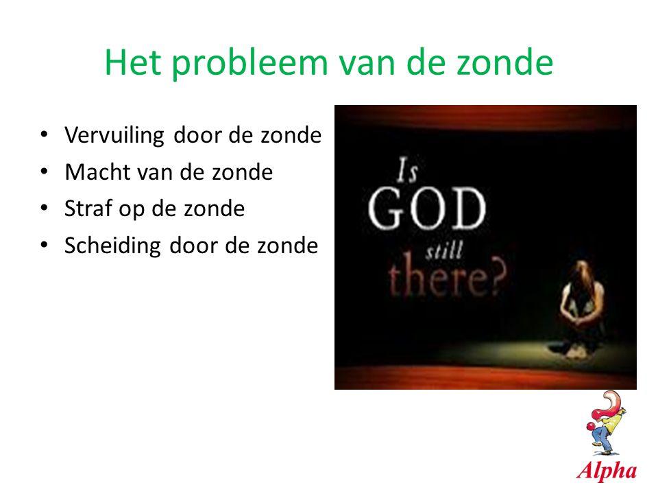 Het probleem van de zonde Vervuiling door de zonde Macht van de zonde Straf op de zonde Scheiding door de zonde