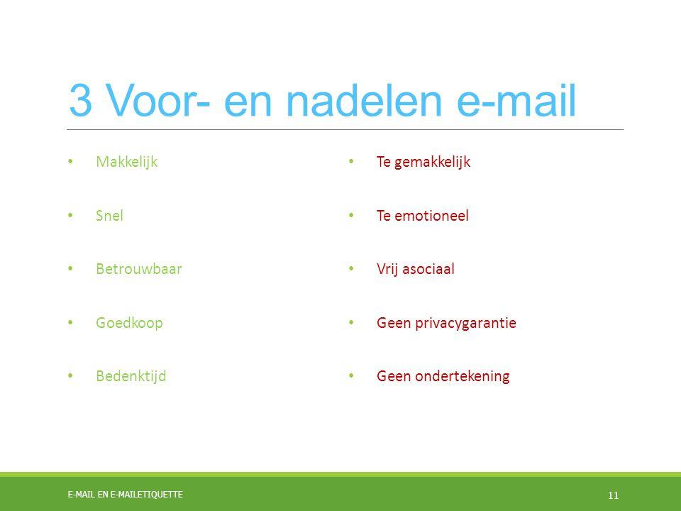 3 Voor- en nadelen e-mail Makkelijk Snel Betrouwbaar Goedkoop Bedenktijd Te gemakkelijk Te emotioneel Vrij asociaal Geen privacygarantie Geen ondertekening E-MAIL EN E-MAILETIQUETTE 11