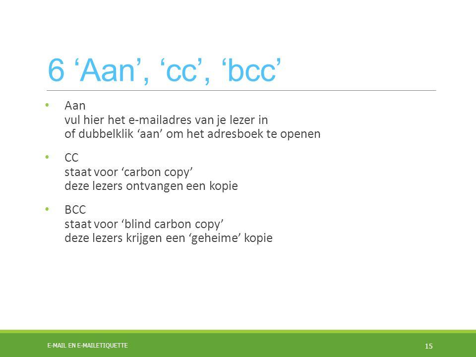 6 'Aan', 'cc', 'bcc' Aan vul hier het e-mailadres van je lezer in of dubbelklik 'aan' om het adresboek te openen CC staat voor 'carbon copy' deze leze