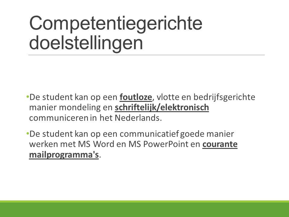 Competentiegerichte doelstellingen De student kan op een foutloze, vlotte en bedrijfsgerichte manier mondeling en schriftelijk/elektronisch communiceren in het Nederlands.