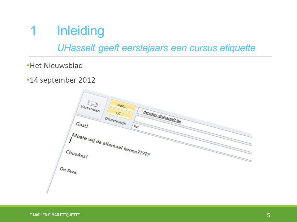 1 Inleiding UHasselt geeft eerstejaars een cursus etiquette Het Nieuwsblad 14 september 2012 5 E-MAIL EN E-MAILETIQUETTE